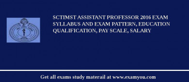 SCTIMST Assistant Professor 2018 Exam Syllabus And Exam Pattern, Education Qualification, Pay scale, Salary