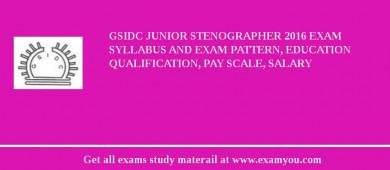 GSIDC Junior Stenographer 2016 Exam Syllabus And Exam Pattern, Education Qualification, Pay scale, Salary