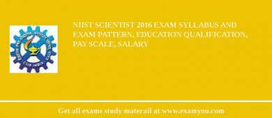 NIIST Scientist 2018 Exam Syllabus And Exam Pattern, Education Qualification, Pay scale, Salary