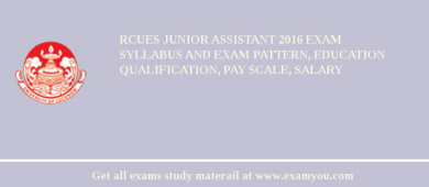 RCUES Junior Assistant 2016 Exam Syllabus And Exam Pattern, Education Qualification, Pay scale, Salary