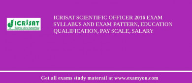 ICRISAT Scientific Officer 2018 Exam Syllabus And Exam Pattern, Education Qualification, Pay scale, Salary