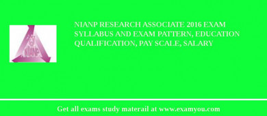 NIANP Research Associate 2017 Exam Syllabus And Exam Pattern, Education Qualification, Pay scale, Salary