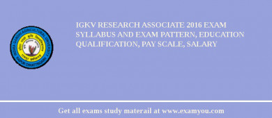 IGKV Research Associate 2017 Exam Syllabus And Exam Pattern, Education Qualification, Pay scale, Salary