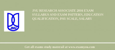 JNU Research Associate 2017 Exam Syllabus And Exam Pattern, Education Qualification, Pay scale, Salary