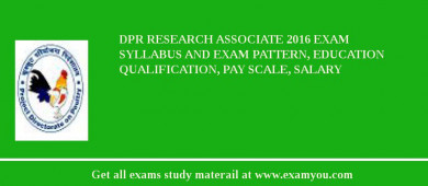 DPR Research Associate 2016 Exam Syllabus And Exam Pattern, Education Qualification, Pay scale, Salary