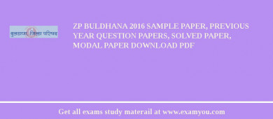 ZP Buldhana 2017 Sample Paper, Previous Year Question Papers, Solved Paper, Modal Paper Download PDF