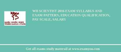 WII Scientist 2018 Exam Syllabus And Exam Pattern, Education Qualification, Pay scale, Salary