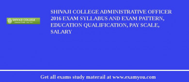 Shivaji College Administrative Officer 2016 Exam Syllabus And Exam Pattern, Education Qualification, Pay scale, Salary
