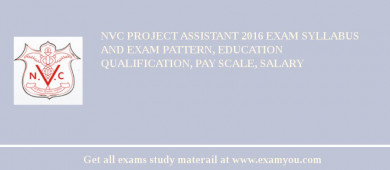 NVC Project Assistant 2017 Exam Syllabus And Exam Pattern, Education Qualification, Pay scale, Salary