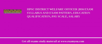 HPSC District Welfare Officer 2018 Exam Syllabus And Exam Pattern, Education Qualification, Pay scale, Salary
