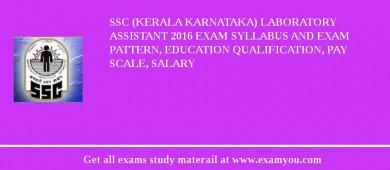SSC (Kerala karnataka) Laboratory Assistant 2017 Exam Syllabus And Exam Pattern, Education Qualification, Pay scale, Salary
