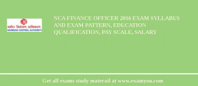 NCA Finance Officer 2018 Exam Syllabus And Exam Pattern, Education Qualification, Pay scale, Salary