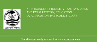 NIH Finance Officer 2018 Exam Syllabus And Exam Pattern, Education Qualification, Pay scale, Salary