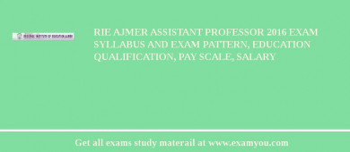 RIE Ajmer Assistant Professor 2018 Exam Syllabus And Exam Pattern, Education Qualification, Pay scale, Salary