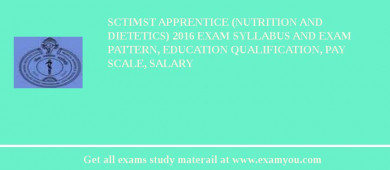 SCTIMST Apprentice (Nutrition and Dietetics) 2018 Exam Syllabus And Exam Pattern, Education Qualification, Pay scale, Salary