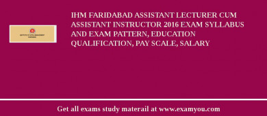 IHM Faridabad Assistant Lecturer Cum Assistant Instructor 2017 Exam Syllabus And Exam Pattern, Education Qualification, Pay scale, Salary