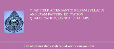 OUAT Field Attendant 2018 Exam Syllabus And Exam Pattern, Education Qualification, Pay scale, Salary