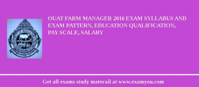 OUAT Farm Manager 2018 Exam Syllabus And Exam Pattern, Education Qualification, Pay scale, Salary