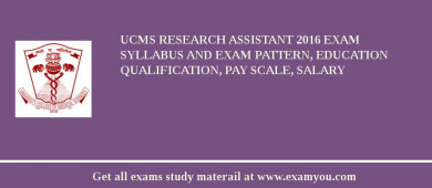 UCMS Research Assistant 2017 Exam Syllabus And Exam Pattern, Education Qualification, Pay scale, Salary