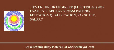 JIPMER Junior Engineer (Electrical) 2016 Exam Syllabus And Exam Pattern, Education Qualification, Pay scale, Salary