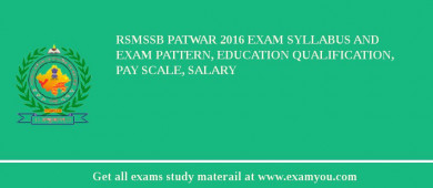 RSMSSB Patwar 2017 Exam Syllabus And Exam Pattern, Education Qualification, Pay scale, Salary