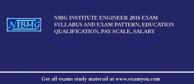 NIBG Institute Engineer 2016 Exam Syllabus And Exam Pattern, Education Qualification, Pay scale, Salary