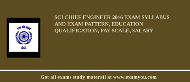 SCI Chief Engineer 2017 Exam Syllabus And Exam Pattern, Education Qualification, Pay scale, Salary