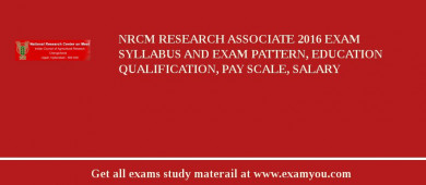 NRCM Research Associate 2016 Exam Syllabus And Exam Pattern, Education Qualification, Pay scale, Salary
