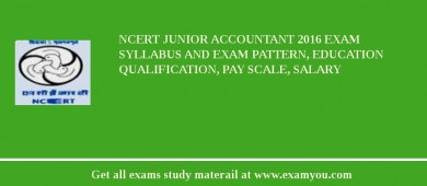 NCERT Junior Accountant 2016 Exam Syllabus And Exam Pattern, Education Qualification, Pay scale, Salary