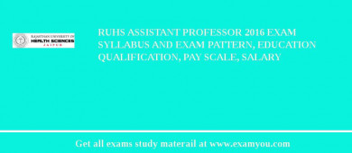 RUHS Assistant Professor 2017 Exam Syllabus And Exam Pattern, Education Qualification, Pay scale, Salary