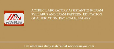 ACTREC Laboratory Assistant 2018 Exam Syllabus And Exam Pattern, Education Qualification, Pay scale, Salary