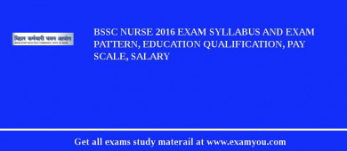 BSSC Nurse 2017 Exam Syllabus And Exam Pattern, Education Qualification, Pay scale, Salary