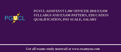 PGVCL Assistant Law Officer 2017 Exam Syllabus And Exam Pattern, Education Qualification, Pay scale, Salary