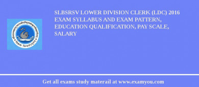 SLBSRSV Lower Division Clerk (LDC) 2016 Exam Syllabus And Exam Pattern, Education Qualification, Pay scale, Salary