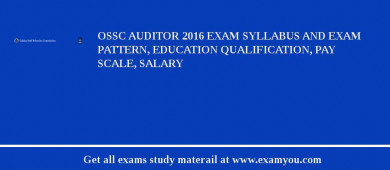 OSSC Auditor 2016 Exam Syllabus And Exam Pattern, Education Qualification, Pay scale, Salary