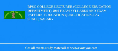 RPSC College Lecturer (College Education Department) 2016 Exam Syllabus And Exam Pattern, Education Qualification, Pay scale, Salary