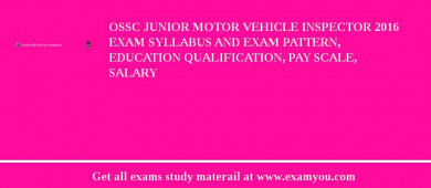OSSC Junior Motor Vehicle Inspector 2016 Exam Syllabus And Exam Pattern, Education Qualification, Pay scale, Salary
