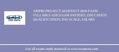 AMPRI Project Assistant 2018 Exam Syllabus And Exam Pattern, Education Qualification, Pay scale, Salary