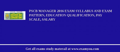 PSCB Manager 2017 Exam Syllabus And Exam Pattern, Education Qualification, Pay scale, Salary
