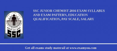 SSC Junior Chemist 2016 Exam Syllabus And Exam Pattern, Education Qualification, Pay scale, Salary