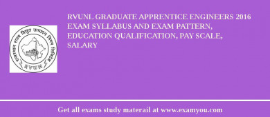 RVUNL Graduate Apprentice Engineers 2017 Exam Syllabus And Exam Pattern, Education Qualification, Pay scale, Salary