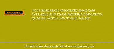 NCCS Research Associate 2017 Exam Syllabus And Exam Pattern, Education Qualification, Pay scale, Salary