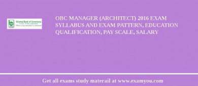 OBC Manager (Architect) 2016 Exam Syllabus And Exam Pattern, Education Qualification, Pay scale, Salary