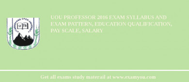 UOU Professor 2017 Exam Syllabus And Exam Pattern, Education Qualification, Pay scale, Salary
