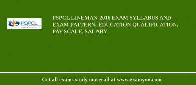 PSPCL Lineman 2017 Exam Syllabus And Exam Pattern, Education Qualification, Pay scale, Salary