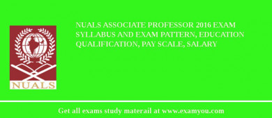 NUALS Associate Professor 2017 Exam Syllabus And Exam Pattern, Education Qualification, Pay scale, Salary