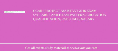 CCARI Project Assistant 2018 Exam Syllabus And Exam Pattern, Education Qualification, Pay scale, Salary