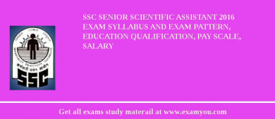 SSC Senior Scientific Assistant 2017 Exam Syllabus And Exam Pattern, Education Qualification, Pay scale, Salary