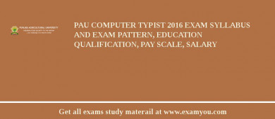 PAU Computer Typist 2017 Exam Syllabus And Exam Pattern, Education Qualification, Pay scale, Salary