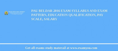 PAU Beldar 2017 Exam Syllabus And Exam Pattern, Education Qualification, Pay scale, Salary